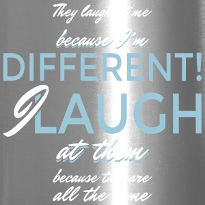 They laugh at me because I'm different... - Travel Mug