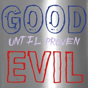 good until proven evil - Travel Mug