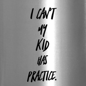 I Can't My Kid Has Practice - Travel Mug
