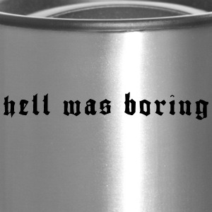 HELL WAS BORING - Travel Mug