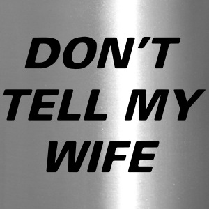Dont Tell Wife - Travel Mug