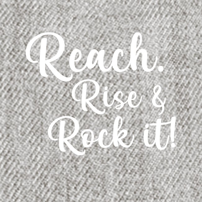reach rise and rock it