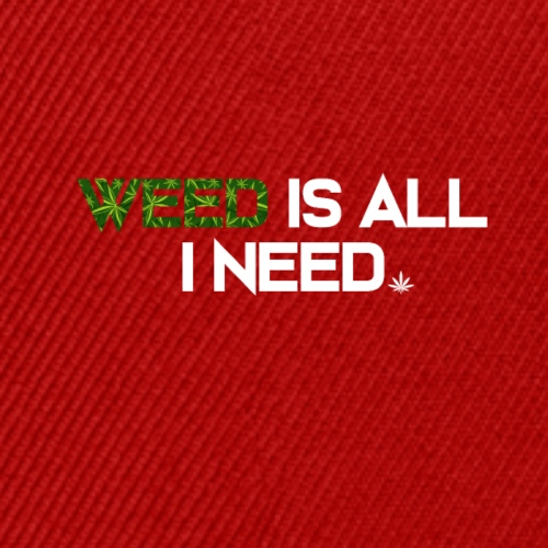 WEED IS ALL I NEED - T-SHIRT - HOODIE - CANNABIS - Snap-back Baseball Cap