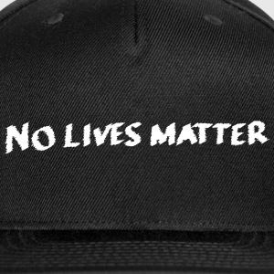 No Lives Matter - Snap-back Baseball Cap