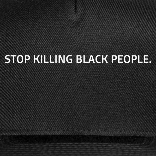 Stop Killing Black People.