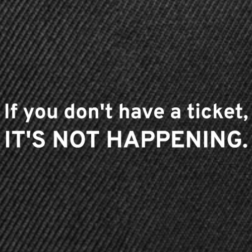 If You Don't Have A Ticket, IT'S NOT HAPPENING - Snap-back Baseball Cap