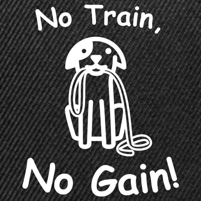 No Train, No Gain! (White)