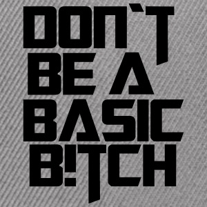 dont be a basic bitch - Snap-back Baseball Cap