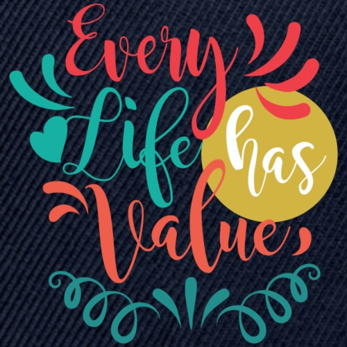 Every Life Has Value - Snapback Baseball Cap