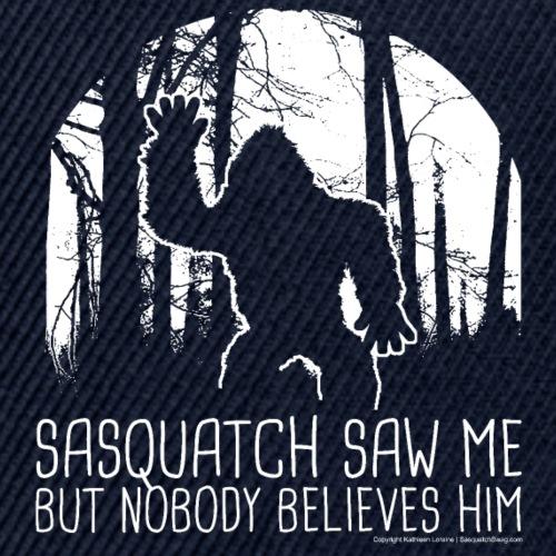 Sasquatch Saw Me But Nobody Believes Him - White - Snapback Baseball Cap