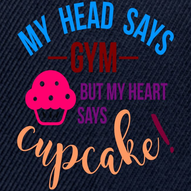 My Head Says Gym But My Heart Says Cupcake