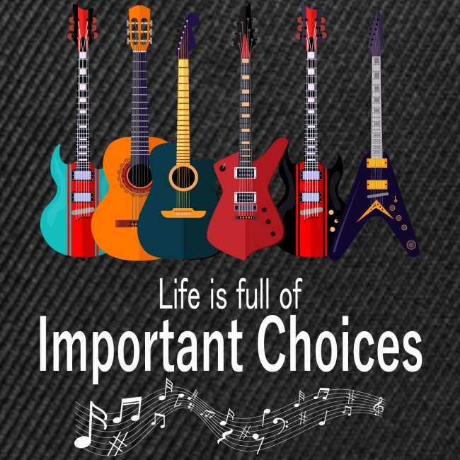 Life Is Full Of Important Choices Funny Guitar