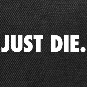 JUST DIE. - Snap-back Baseball Cap