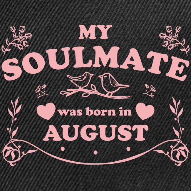 My Soulmate was born in August