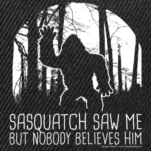 Sasquatch Saw Me But Nobody Believes Him - White - Snap-back Baseball Cap