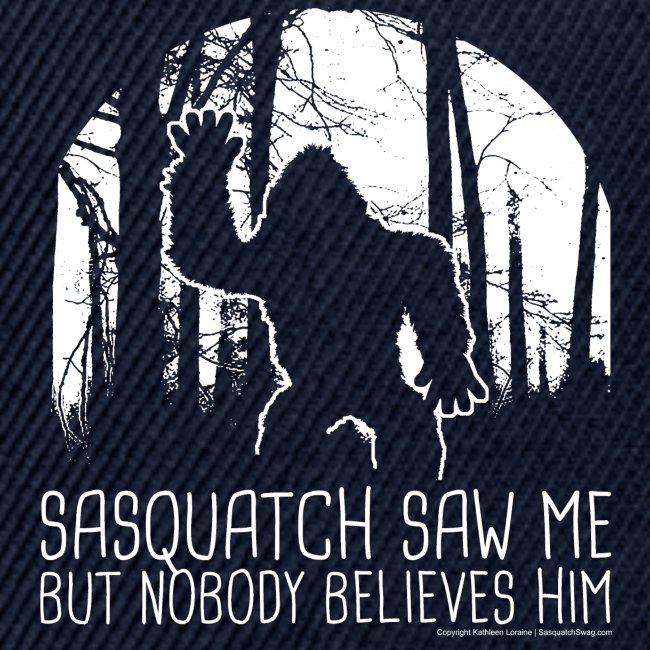 Sasquatch Saw Me But Nobody Believes Him - White