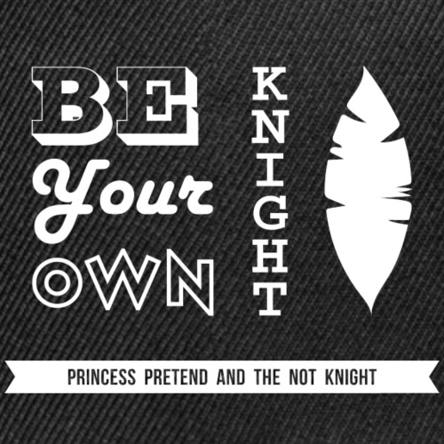 Be your own knight! - Snap-back Baseball Cap
