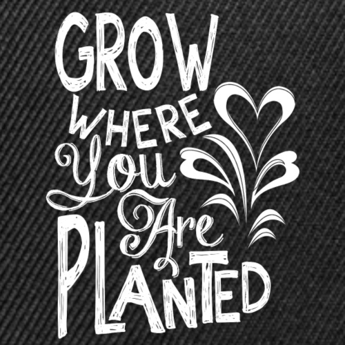 Grow where you are planted - Snap-back Baseball Cap