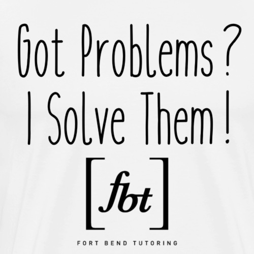 Got Problems? I Solve Them! - Men's Premium T-Shirt