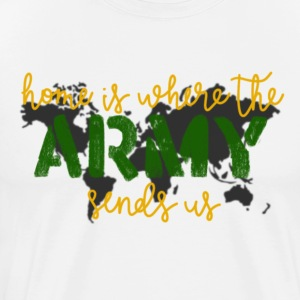 Home Is Where The Army Sends Us - Men's Premium T-Shirt
