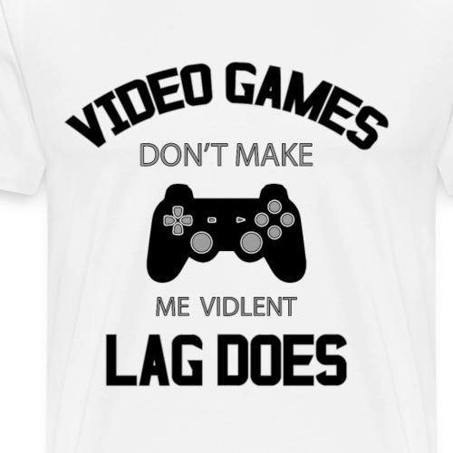 video games dont make me didlent lag does - Men's Premium T-Shirt