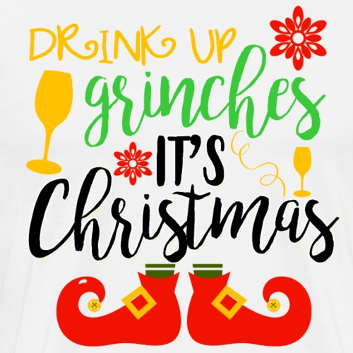 Drink Up Grinches It's Christmas - Men's Premium T-Shirt
