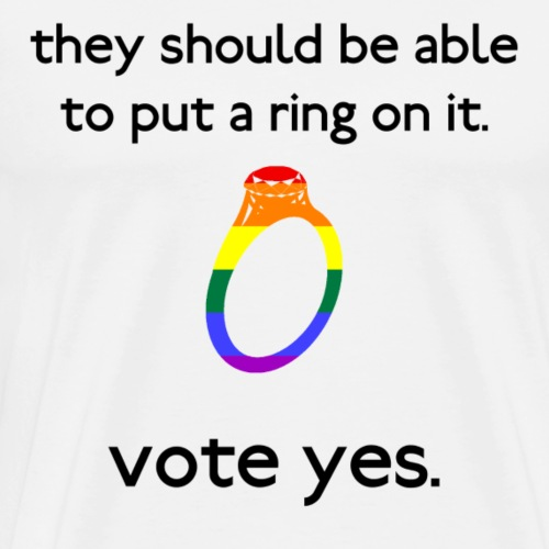 They should be able to put a ring on it. - Men's Premium T-Shirt