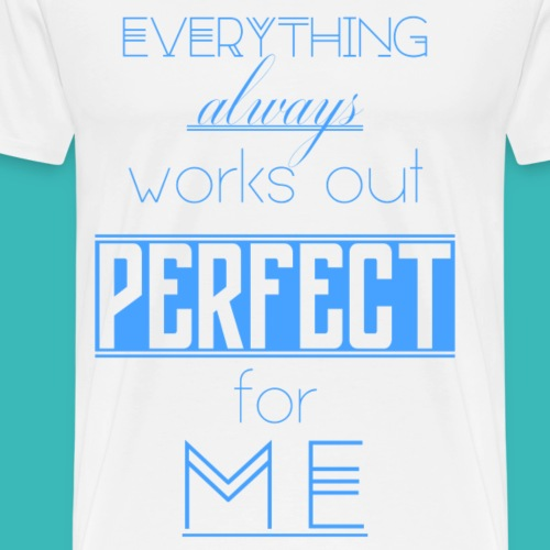 Everything Always Works Out Perfect For Me (pure) - Men's Premium T-Shirt