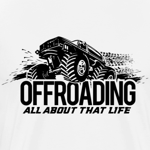 Offroading - All About That Life (Black Lettering) - Men's Premium T-Shirt