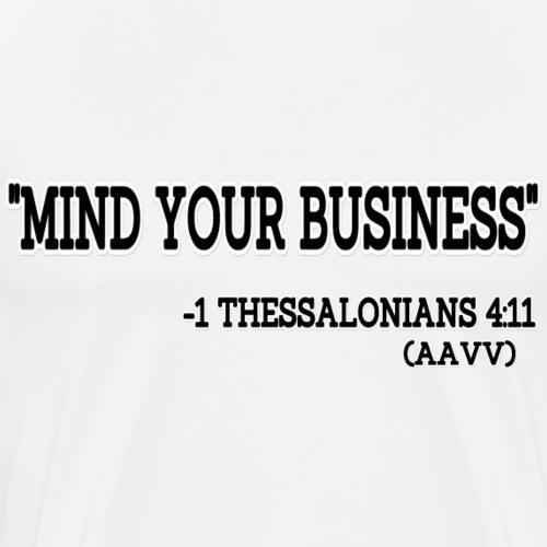 MIND YOUR BUSINESS: 1 Thessalonians 4:11 - Men's Premium T-Shirt