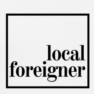 Local Foreigner - Men's Premium T-Shirt