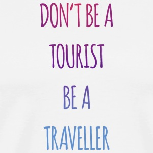 Don't be a tourist be a traveller. - Men's Premium T-Shirt