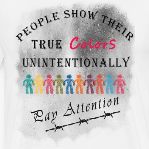 People Show their true colors - Inspirational - Men's Premium T-Shirt
