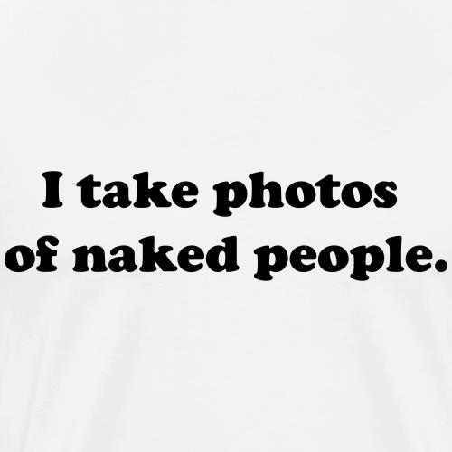 I take photos of naked people. - Men's Premium T-Shirt