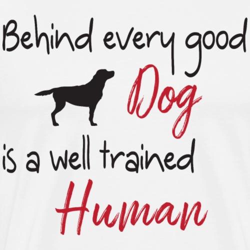 Behind Every Dog - Men's Premium T-Shirt