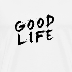 Good Life - Men's Premium T-Shirt