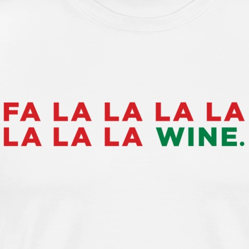 Fa la la la la la la la Wine Funny Christmas Song - Men's Premium T-Shirt