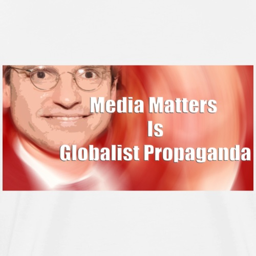 Media Matters Is Globalist Propaganda - Men's Premium T-Shirt