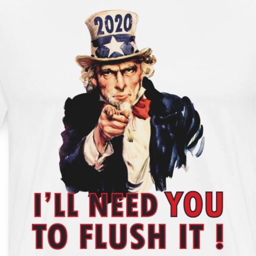 2020 I need you to Flush it ! W - Men's Premium T-Shirt
