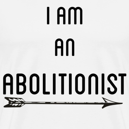 I Am An Abolitionist Black - Men's Premium T-Shirt