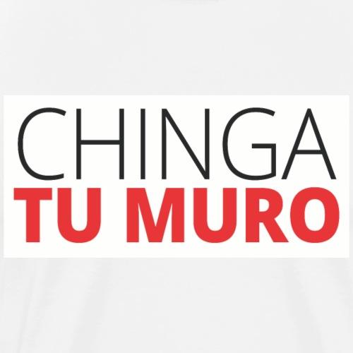 Chinga Tu Muro - Men's Premium T-Shirt