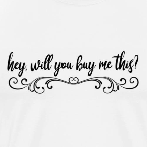 but i need it. - Men's Premium T-Shirt