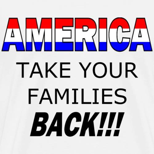 Take Your Families Back - Men's Premium T-Shirt