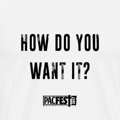 How Do You want it - Men's Premium T-Shirt
