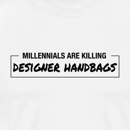 Millennials Are Killing Designer Handbags - Men's Premium T-Shirt