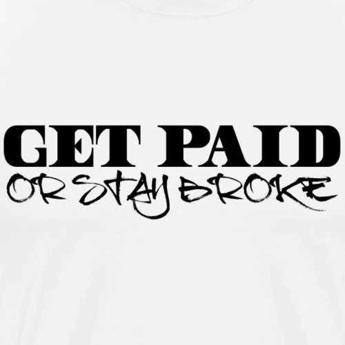 Get Paid Or Stay Broke - Men's Premium T-Shirt