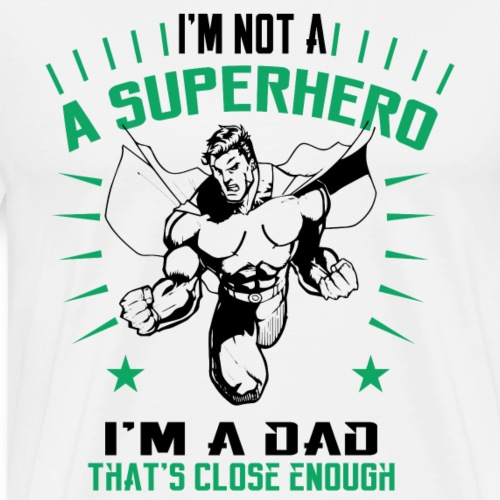 I m not a superhero im a dad - Men's Premium T-Shirt