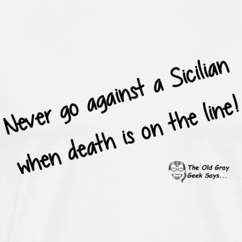 Never Go Against A Sicilian... - Men's Premium T-Shirt