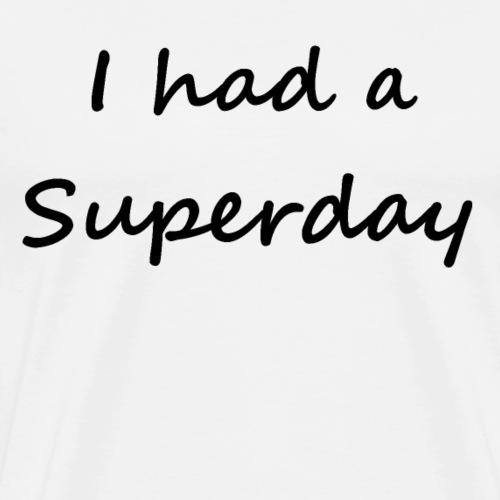 I had a Superday - Men's Premium T-Shirt