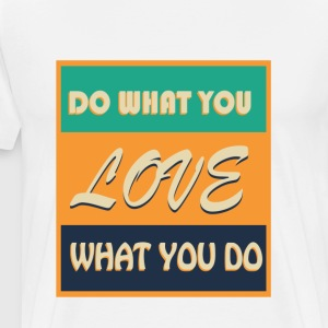Do what you love what you Do - Men's Premium T-Shirt